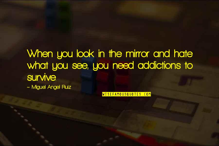 Stuck Between Two Worlds Quotes By Miguel Angel Ruiz: When you look in the mirror and hate