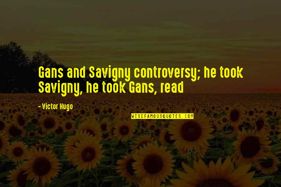 Stuck Between Two Worlds Quotes By Victor Hugo: Gans and Savigny controversy; he took Savigny, he