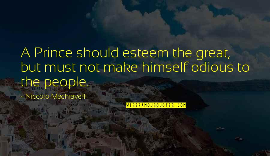 Stuck Like Glue Quotes By Niccolo Machiavelli: A Prince should esteem the great, but must