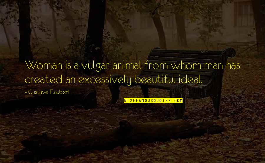 Stuck Together Like Quotes By Gustave Flaubert: Woman is a vulgar animal from whom man