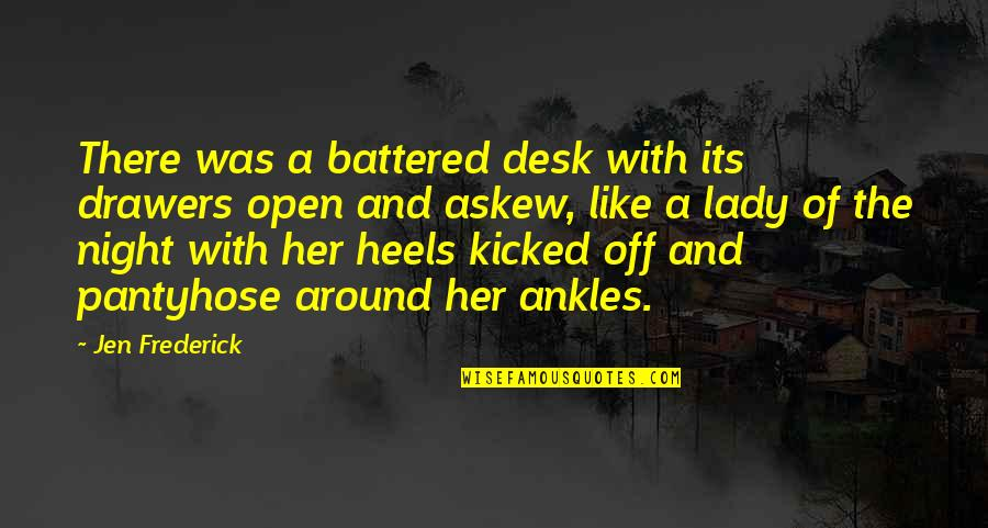 Stuck Together Like Quotes By Jen Frederick: There was a battered desk with its drawers