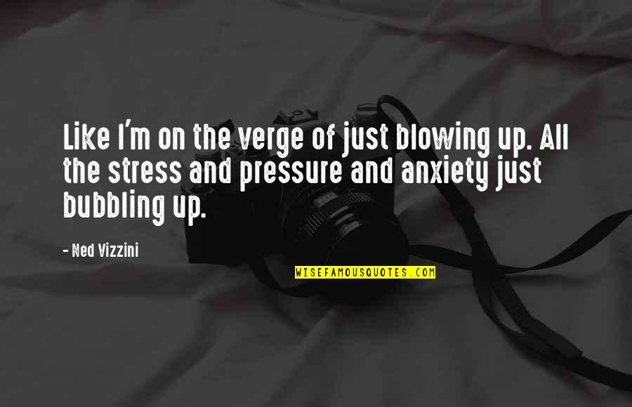 Stuck Together Like Quotes By Ned Vizzini: Like I'm on the verge of just blowing