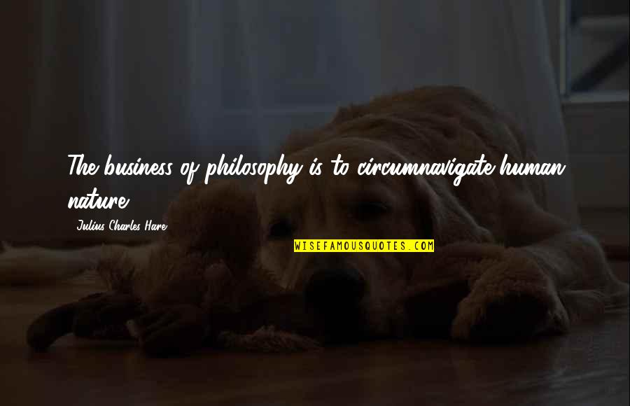 Student Appreciation Quotes By Julius Charles Hare: The business of philosophy is to circumnavigate human