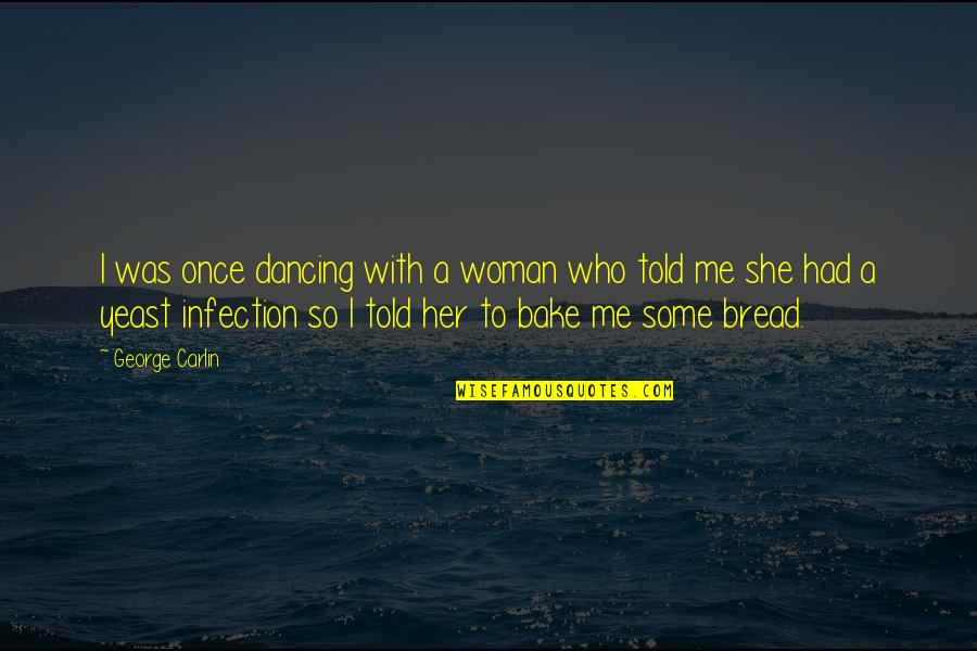 Student Artwork Quotes By George Carlin: I was once dancing with a woman who