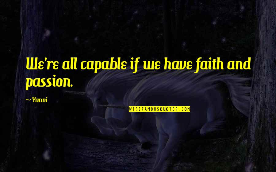 Student Artwork Quotes By Yanni: We're all capable if we have faith and
