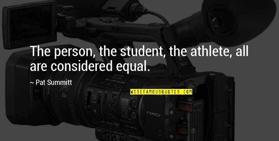 Student Athlete Quotes By Pat Summitt: The person, the student, the athlete, all are