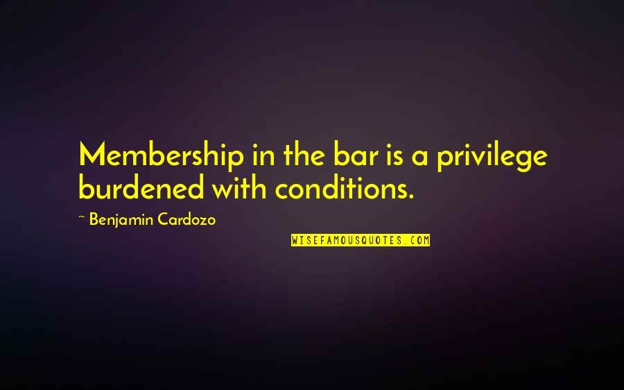 Student Entrepreneurship Quotes By Benjamin Cardozo: Membership in the bar is a privilege burdened