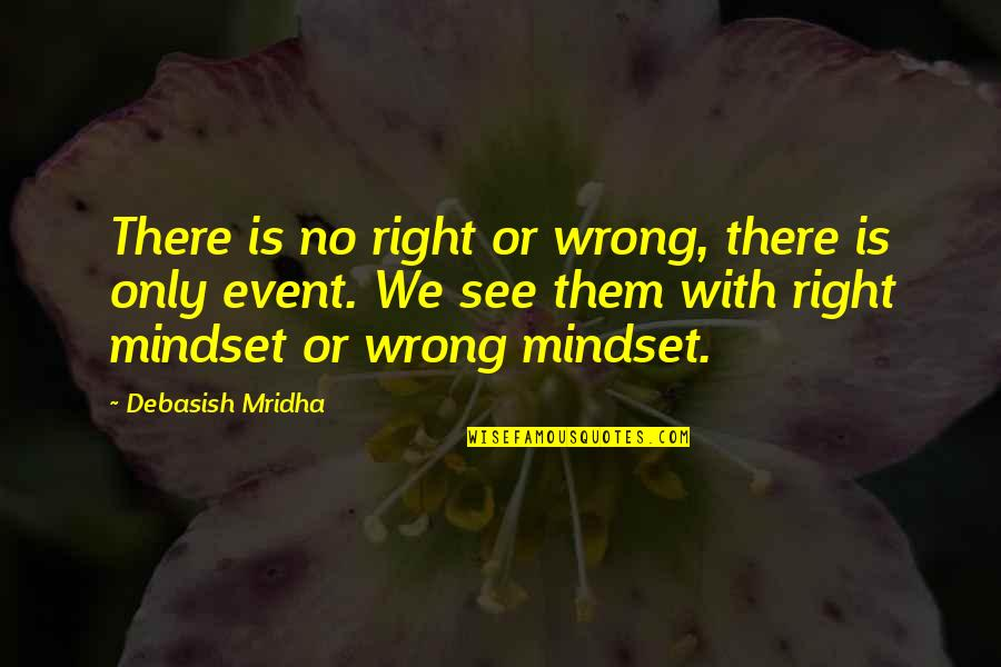 Student Entrepreneurship Quotes By Debasish Mridha: There is no right or wrong, there is