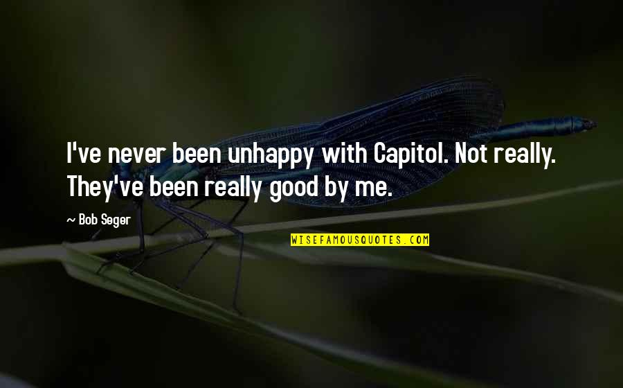 Students And Teachers Relationship Quotes By Bob Seger: I've never been unhappy with Capitol. Not really.