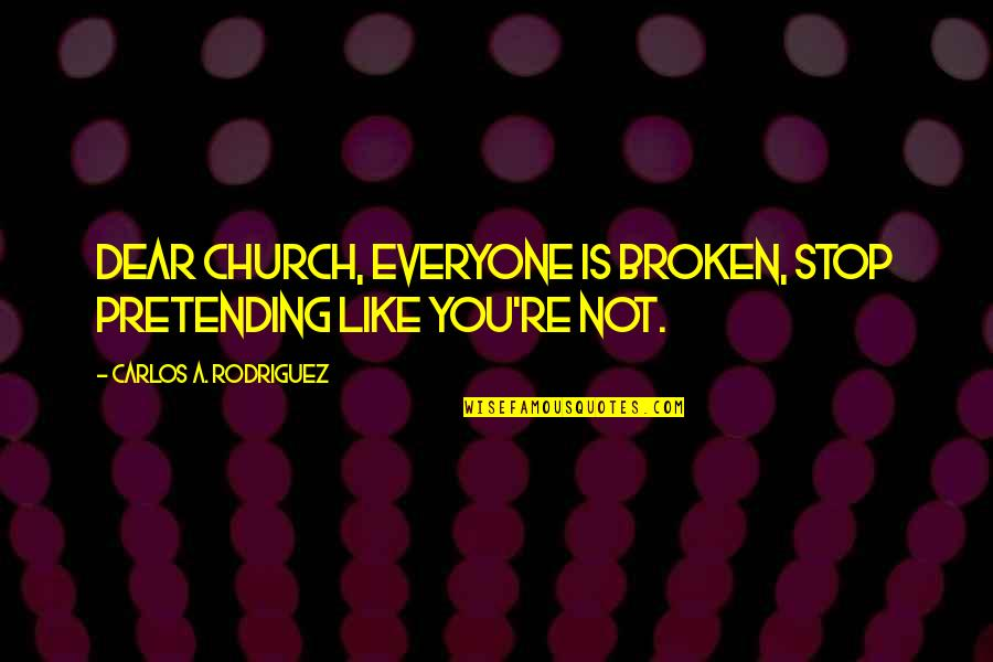 Students And Teachers Relationship Quotes By Carlos A. Rodriguez: Dear Church, everyone is broken, stop pretending like
