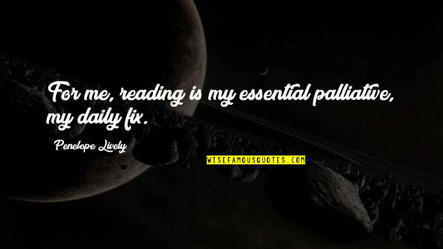 Students Stress Quotes By Penelope Lively: For me, reading is my essential palliative, my