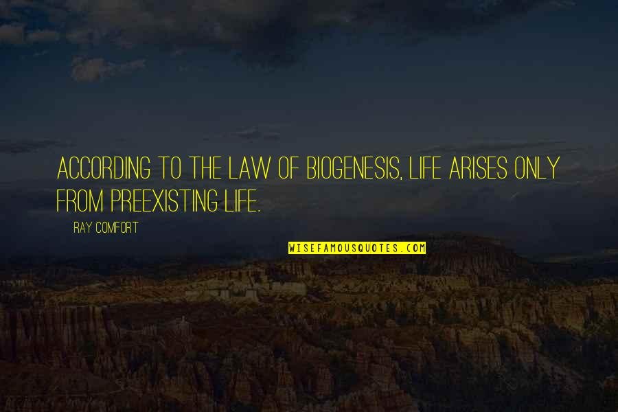Students Stress Quotes By Ray Comfort: According to the Law of Biogenesis, life arises