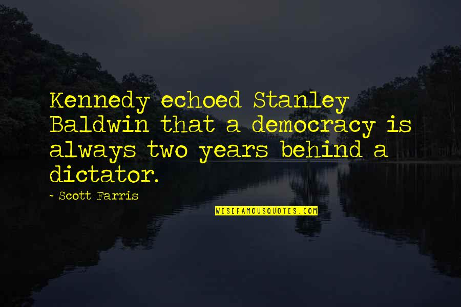 Students Stress Quotes By Scott Farris: Kennedy echoed Stanley Baldwin that a democracy is