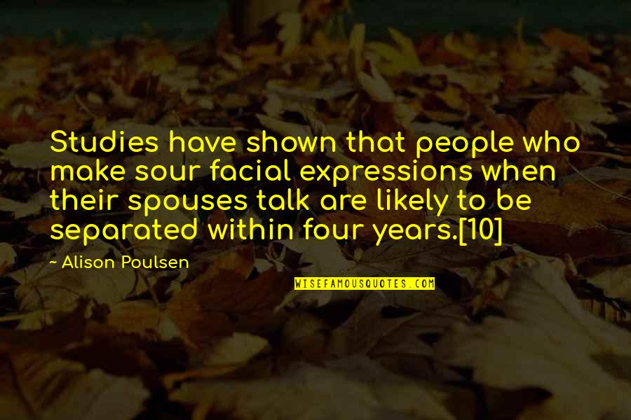 Studies Quotes By Alison Poulsen: Studies have shown that people who make sour