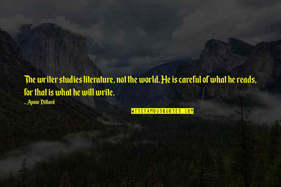 Studies Quotes By Annie Dillard: The writer studies literature, not the world. He