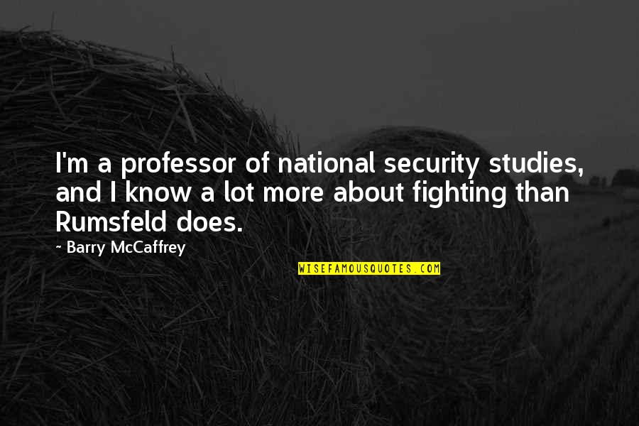 Studies Quotes By Barry McCaffrey: I'm a professor of national security studies, and