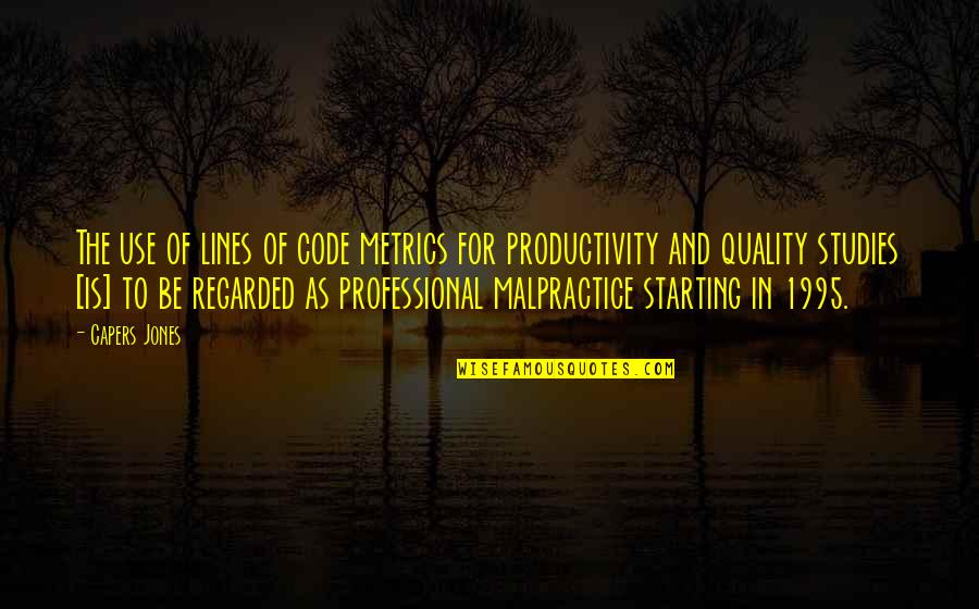 Studies Quotes By Capers Jones: The use of lines of code metrics for