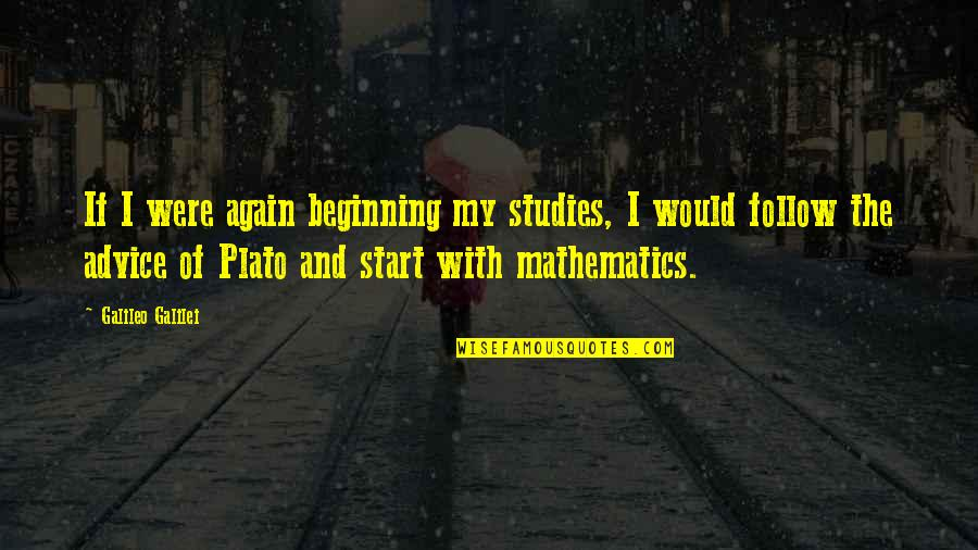 Studies Quotes By Galileo Galilei: If I were again beginning my studies, I