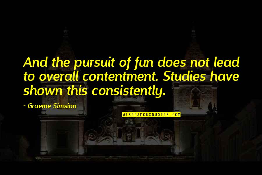 Studies Quotes By Graeme Simsion: And the pursuit of fun does not lead