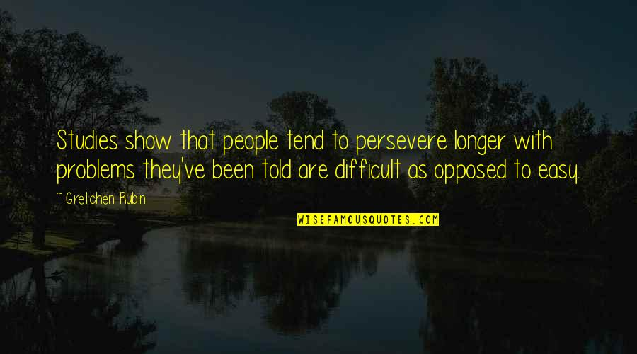 Studies Quotes By Gretchen Rubin: Studies show that people tend to persevere longer