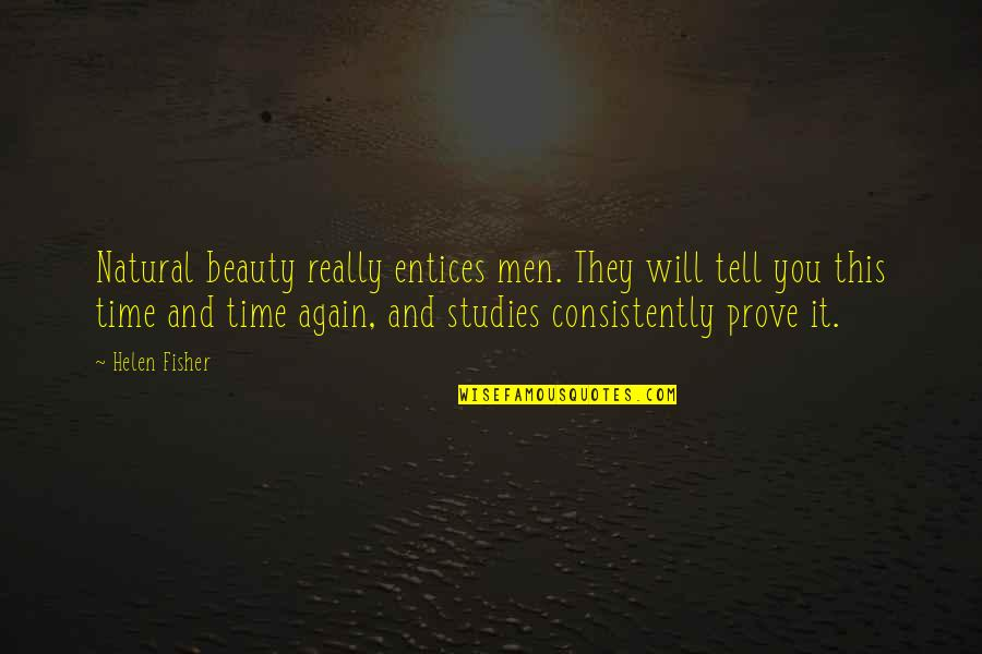 Studies Quotes By Helen Fisher: Natural beauty really entices men. They will tell