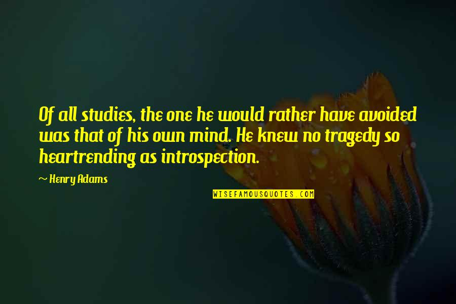 Studies Quotes By Henry Adams: Of all studies, the one he would rather