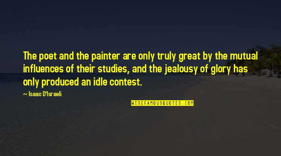 Studies Quotes By Isaac D'Israeli: The poet and the painter are only truly