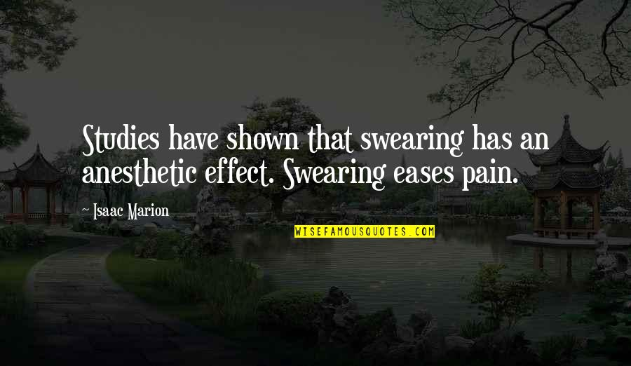 Studies Quotes By Isaac Marion: Studies have shown that swearing has an anesthetic