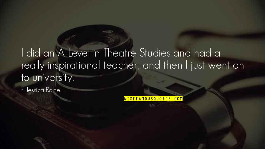Studies Quotes By Jessica Raine: I did an A Level in Theatre Studies