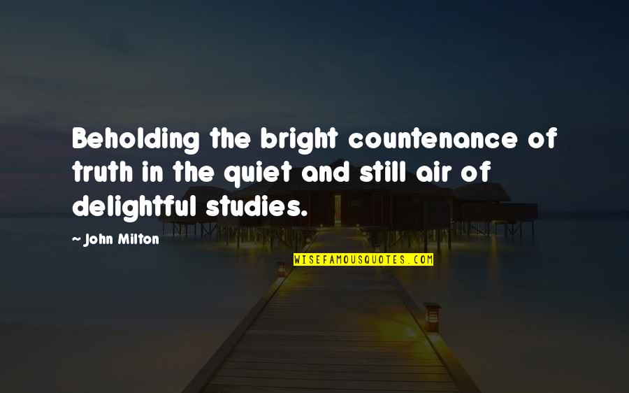 Studies Quotes By John Milton: Beholding the bright countenance of truth in the