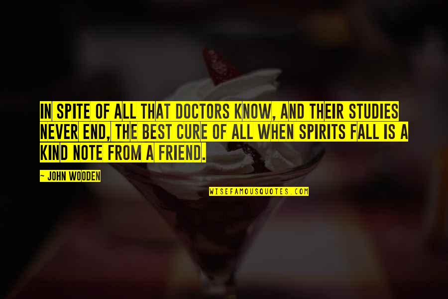 Studies Quotes By John Wooden: In spite of all that doctors know, and