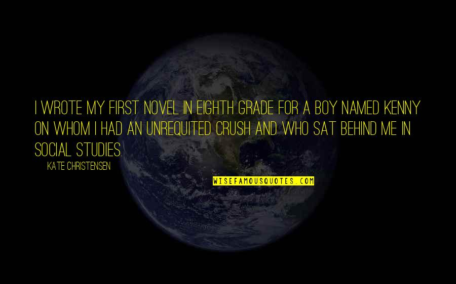 Studies Quotes By Kate Christensen: I wrote my first novel in eighth grade
