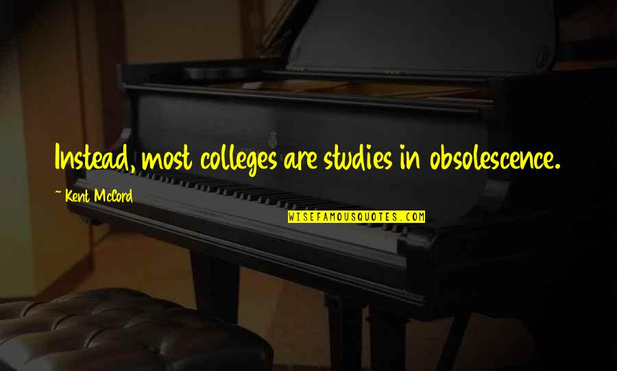 Studies Quotes By Kent McCord: Instead, most colleges are studies in obsolescence.