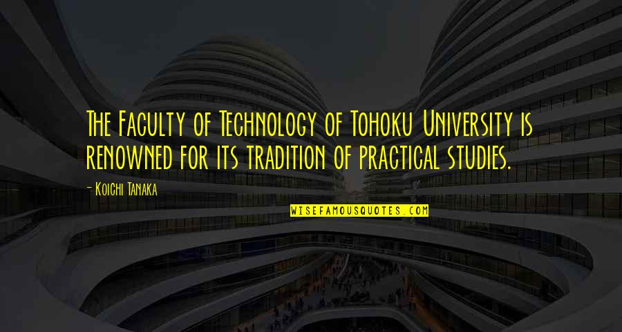 Studies Quotes By Koichi Tanaka: The Faculty of Technology of Tohoku University is