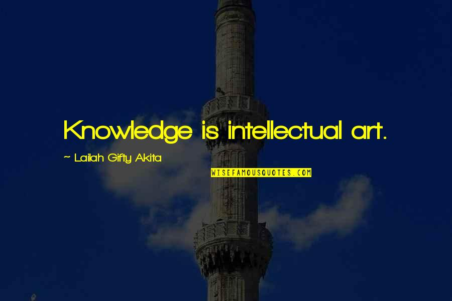 Studies Quotes By Lailah Gifty Akita: Knowledge is intellectual art.