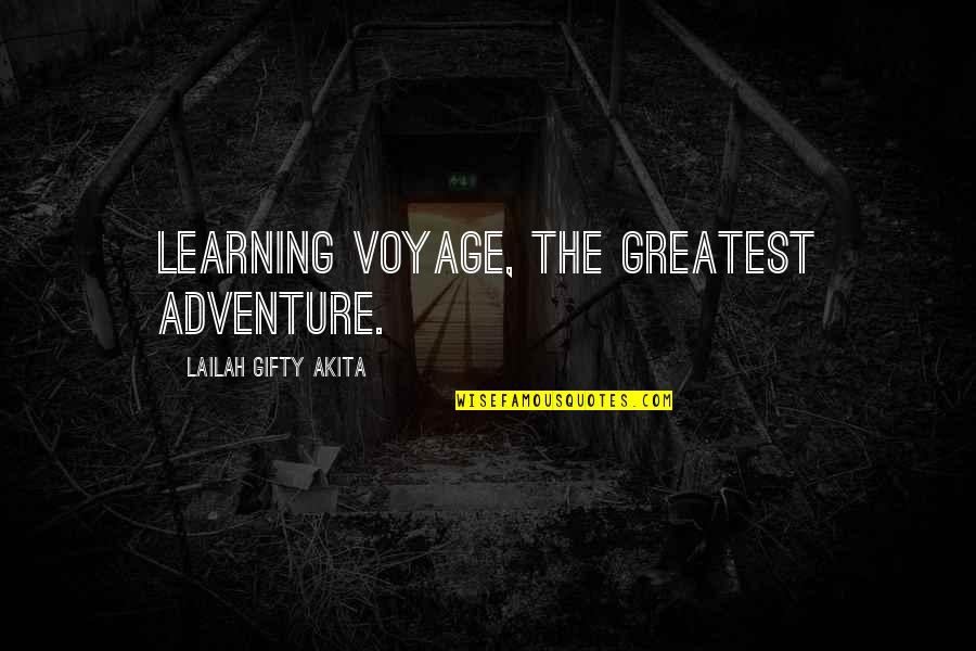 Studies Quotes By Lailah Gifty Akita: Learning voyage, the greatest adventure.