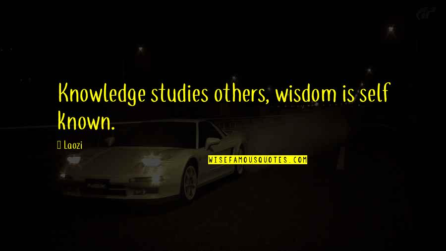 Studies Quotes By Laozi: Knowledge studies others, wisdom is self known.
