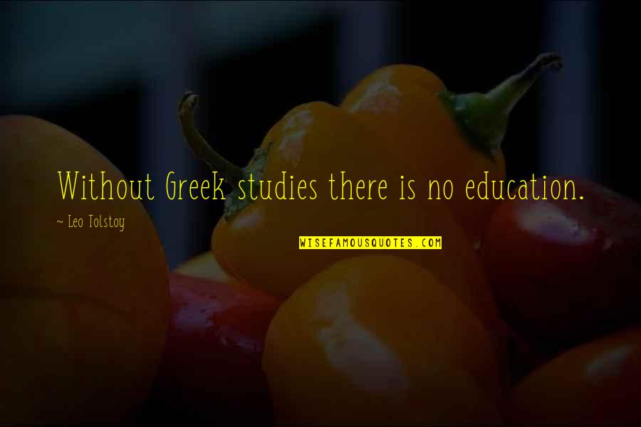 Studies Quotes By Leo Tolstoy: Without Greek studies there is no education.