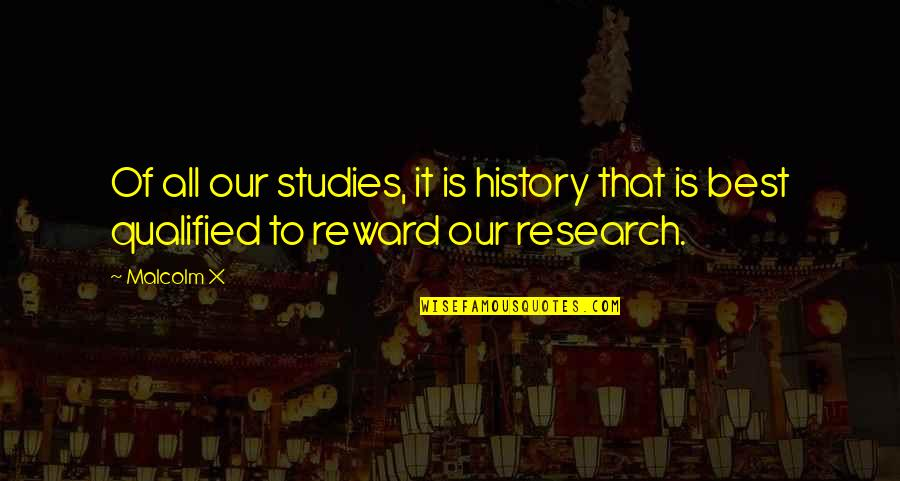 Studies Quotes By Malcolm X: Of all our studies, it is history that