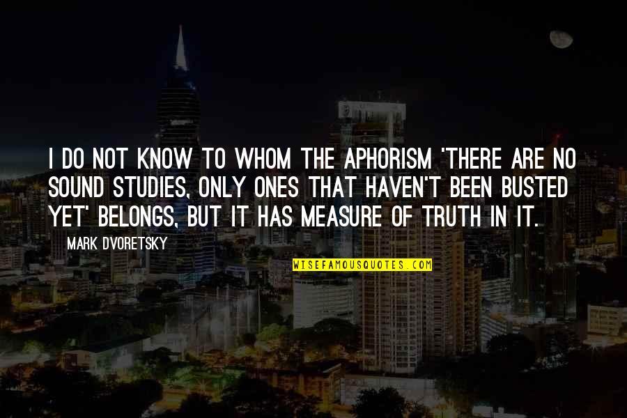 Studies Quotes By Mark Dvoretsky: I do not know to whom the aphorism