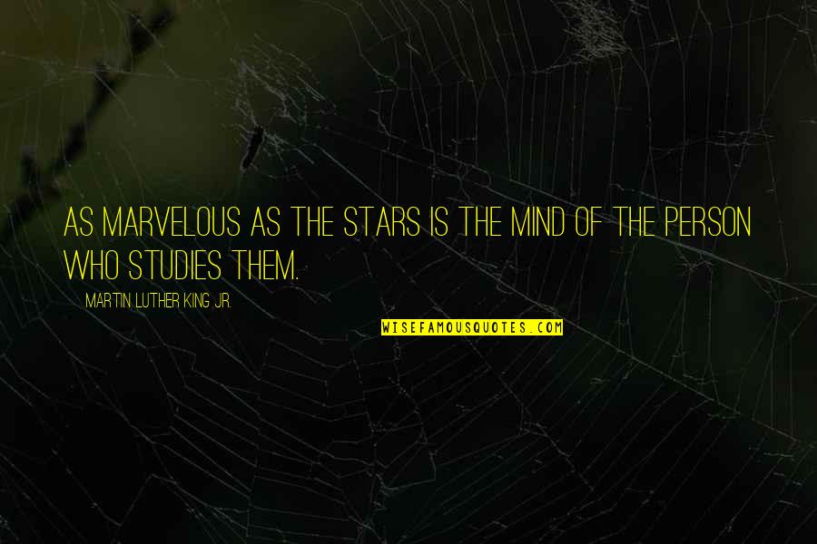 Studies Quotes By Martin Luther King Jr.: As marvelous as the stars is the mind