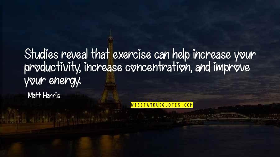 Studies Quotes By Matt Harris: Studies reveal that exercise can help increase your