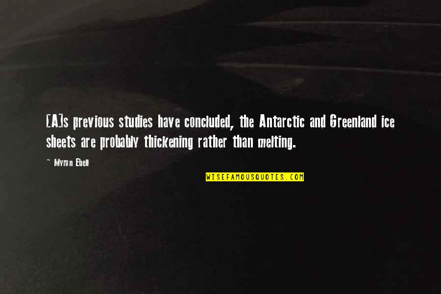 Studies Quotes By Myron Ebell: [A]s previous studies have concluded, the Antarctic and
