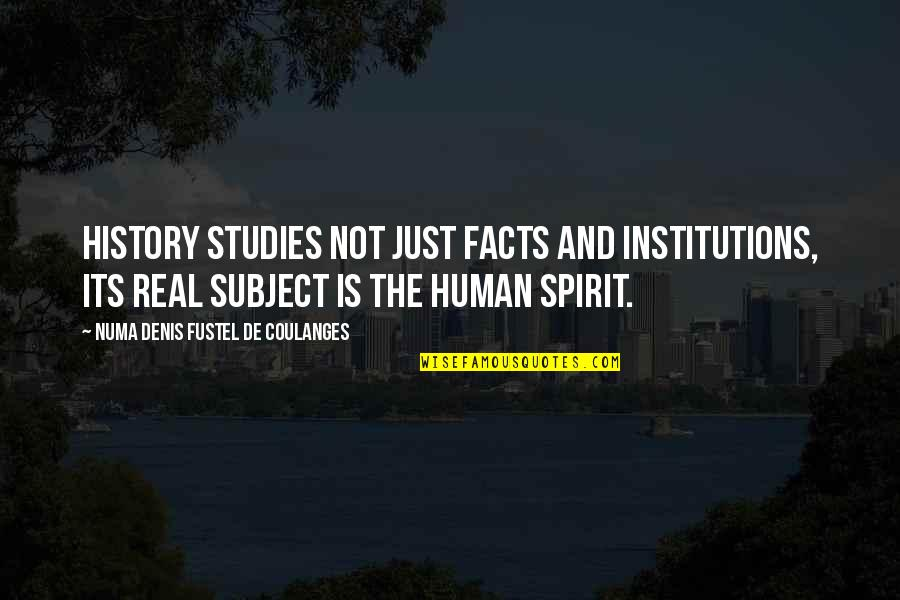 Studies Quotes By Numa Denis Fustel De Coulanges: History studies not just facts and institutions, its