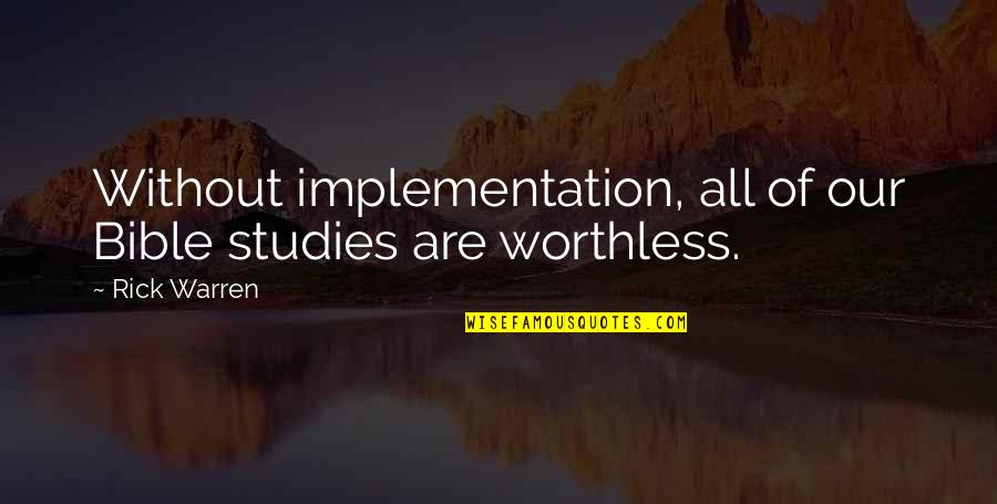 Studies Quotes By Rick Warren: Without implementation, all of our Bible studies are