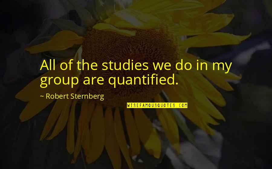Studies Quotes By Robert Sternberg: All of the studies we do in my