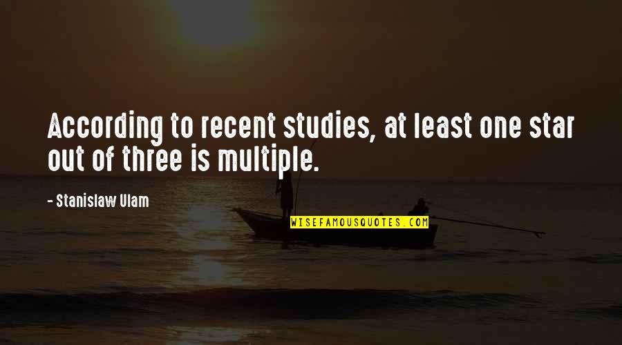 Studies Quotes By Stanislaw Ulam: According to recent studies, at least one star