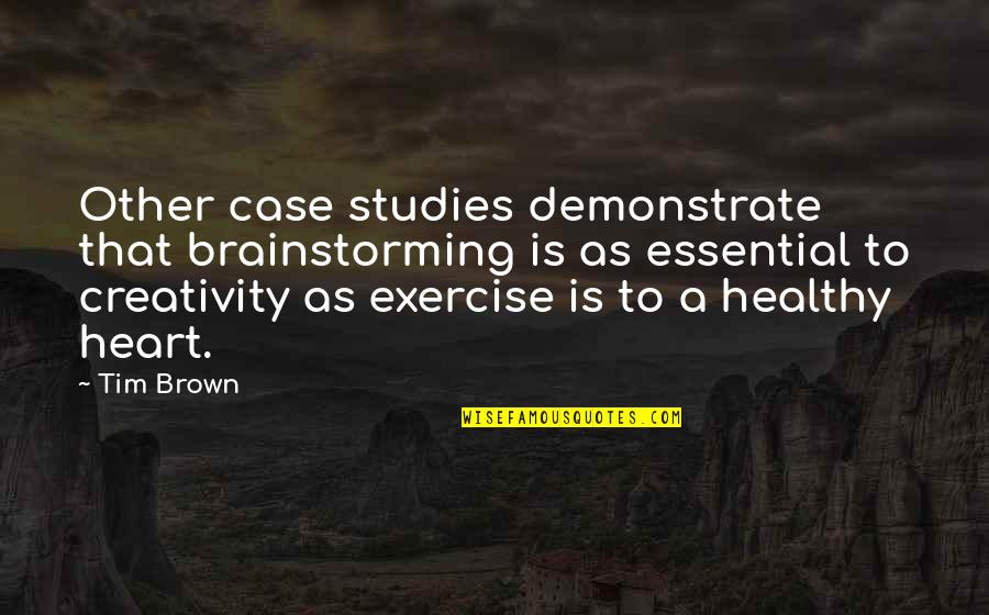 Studies Quotes By Tim Brown: Other case studies demonstrate that brainstorming is as