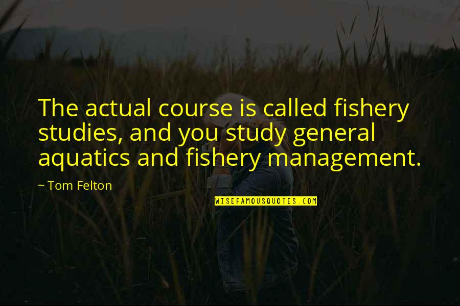 Studies Quotes By Tom Felton: The actual course is called fishery studies, and