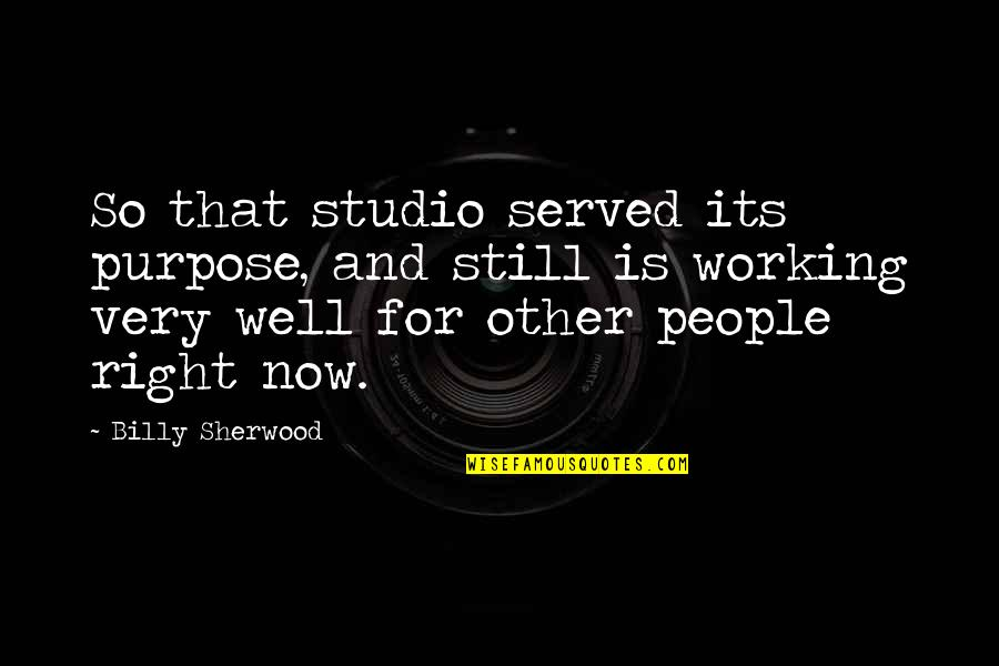 Studio C Quotes By Billy Sherwood: So that studio served its purpose, and still
